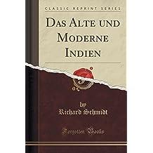 Das Alte und Moderne Indien (Classic Reprint)