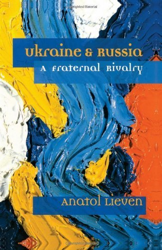 Ukraine and Russia: A Fraternal Rivalry by Anatol Lieven (1999-05-01)
