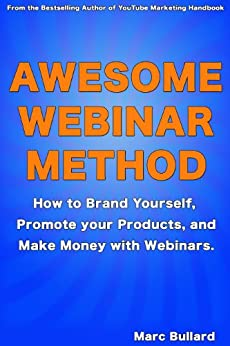 Awesome Webinar Method: How to Brand Yourself, Promote your Products, and Make Money with Webinars. (English Edition) par [Bullard, Marc]