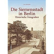 Berlin-Siemensstadt in alten Fotografien, Historischer Bildband, Archivbilder, Welterbe, Weltkulturerbe Ringsiedlung, Geschichte und Alltagsgeschichte des Stadtteils (Sutton Archivbilder)