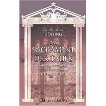 Das Sacrament der Taufe nebst den anderen damit zusammenhängenden Akten der Initiation: Dogmatisch, historisch, liturgisch dargestellt. Band I. ... Einleitung und Grundlegung