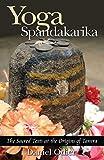Yoga Spandakarika: The Sacred Texts at the Origins of Tantra: The Sacred Texts at the Origins of the Tantra