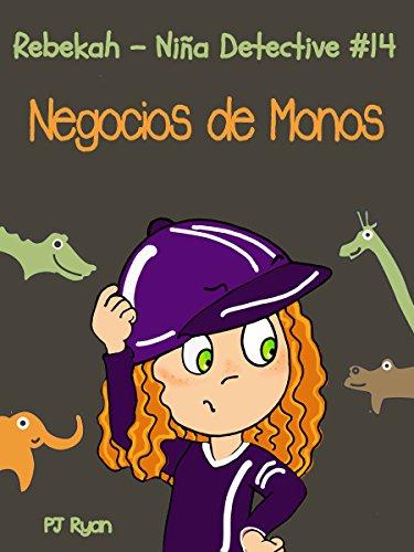 Rebekah - Niña Detective #14: Negocios de Monos (una divertida historia de misterio para niños entre 9-12 años) par PJ Ryan