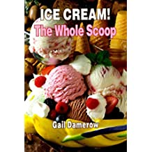 Ice Cream! the Whole Scoop by Gail Damerow (1995-04-06)