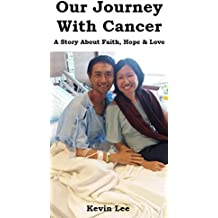 Our Journey With Cancer: A Story About Faith, Hope & Love (English Edition)