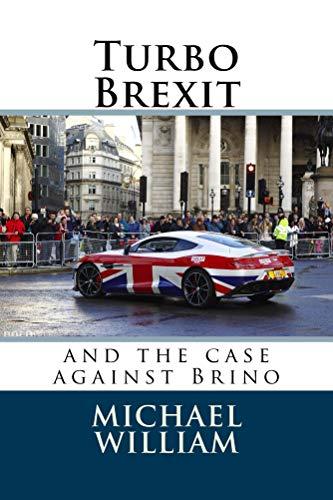 Turbo Brexit: and the case against Brino (English Edition) de [William,
