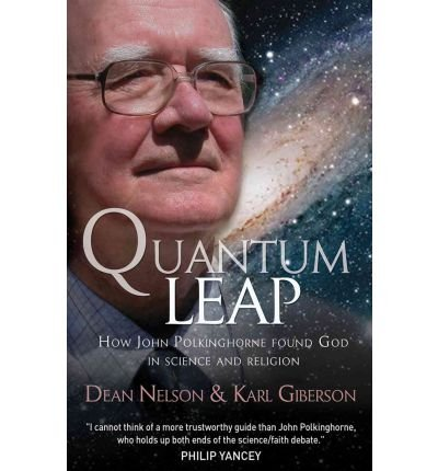 [ Quantum Leap: How John Polkinghorne Found God in Science and Religion Nelson, Dean ( Author ) ] { Paperback } 2011