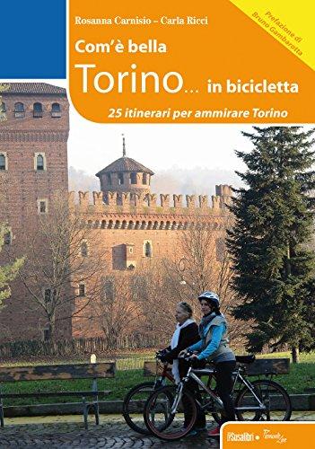 Com'è bella Torino... in bicicletta. 25 itinerari per ammirare Torino (Piemonte live) por Rosanna Carnisio