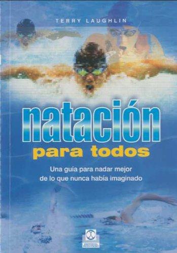 NATACIÓN PARA TODOS. Una guía para nadar mejor de lo que nunca había imaginado (Deportes) por Terry Laughlin