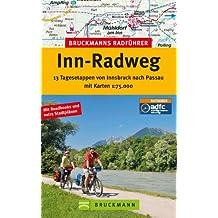 Radführer Inn-Radweg: 13 Tagesetappen mit Karten 1: 75.000. Von Innsbruck nach Passau über Jenbach in Tirol und Wasserburg am Inn, inkl. ... und fahrradtouristischen Infos
