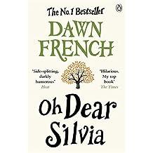 Oh Dear Silvia by Dawn French (2013-06-20)