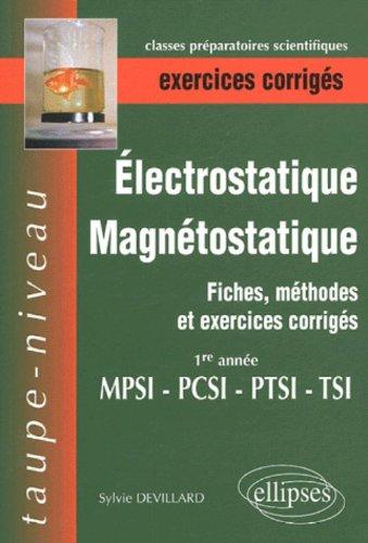 Electrostatique et magnétostatique 1re année MPSI-PTSI-PCSI-TSI : Fiches, méthodes et exercices corrigés par Sylvie Devillard