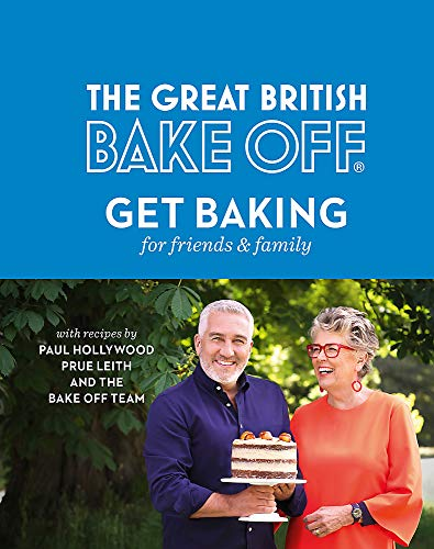 Great British Bake Off: Get Baking for Friends and Family