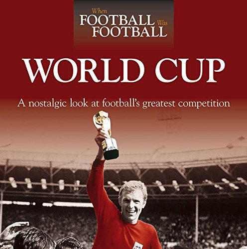 When Football Was Football: World Cup: A Nostalgic Look at Football's Greatest Competition por Adam Powley