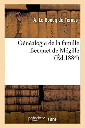 Généalogie de la famille Becquet de Mégille: fixée à Douai en 1532, dressée sur titres par le chevalier A. Le Boucq de Ternas