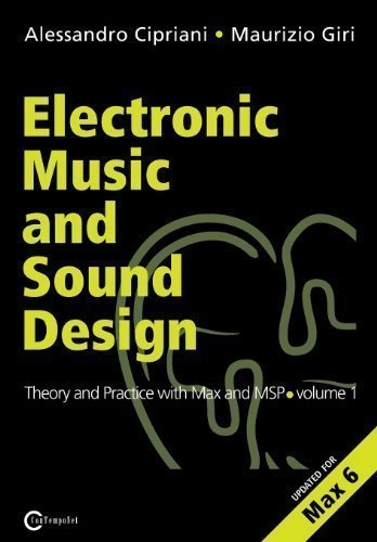 Electronic Music and Sound Design - Theory and Practice with Max and MSP - Volume 1 (second Edition) Upd. for Max 6 Edition by Cipriani, Alessandro, Giri, Maurizio published by ConTempoNet (2013)