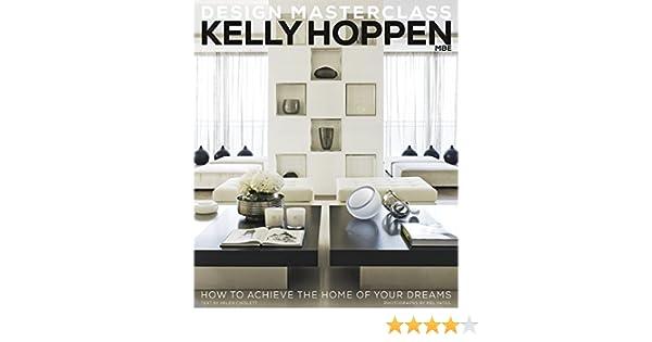 Kelly Hoppen Design Masterclass: How To Achieve The Home Of Your Dreams:  Amazon.de: Kelly Hoppen: Fremdsprachige Bücher