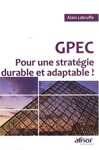 GPEC: Pour une stratégie durable et adaptable ! par Alain Labruffe