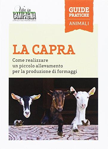 La capra. Come realizzare un piccolo allevamento per la produzione di formaggi