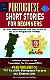 Portuguese Short Stories For Beginners 10 Clever Short Stories to Grow Your Vocabulary and Learn Portuguese the Fun Way: Exercises, Parallel Text and Pronunciation Tips FREE PHRASEBOOK