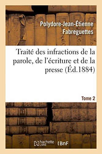 Traité des infractions de la parole, de l'écriture et de la presse Tome 2 par Polydore-Jean-Étienne Fabreguettes