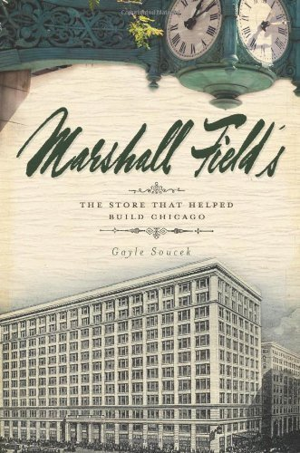marshall-fields-the-store-that-helped-build-chicago-by-soucek-gayle-2010-paperback