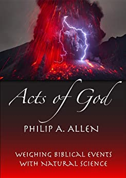 Acts of God: Weighing Biblical Events with Natural Science by [Allen, Philip]