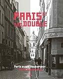 Paris et son double : Paris avant Haussmann, Paris aujourd'hui