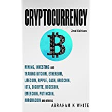 Cryptocurrency: Mining, Investing and Trading in Blockchain, including Bitcoin, Ethereum, Litecoin, Ripple, Dash, Dogecoin, Emercoin, Putincoin, Auroracoin ... (Fintech) [2nd Edition] (English Edition)