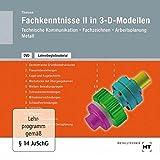 Lehrerbegleitmaterial Fachkenntnisse II in 3-D-Modellen: Technische Kommunikation Fachzeichnen Arbeitsplanung Metall