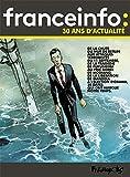 France Info : 30 ans d'actualité (1987-2017)...
