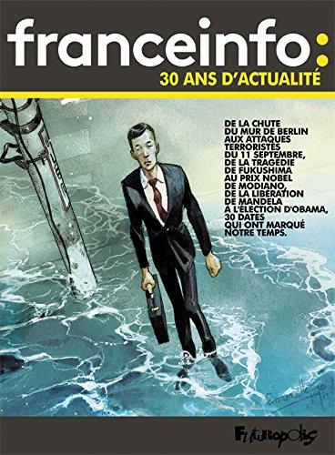 France Info : 30 ans d'actualité (1987-2017) (BANDES DESSINEE) (French Edition)