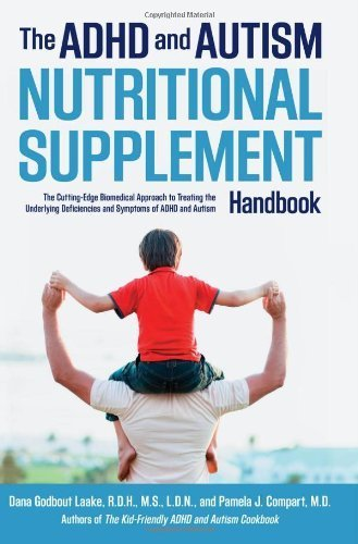 The ADHD and Autism Nutritional Supplement Handbook: The Cutting-Edge Biomedical Approach to Treating the Underlying Deficiencies and Symptoms of ADHD and Autism by Dana Laake (2013-01-01)