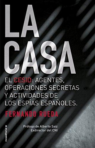 La Casa: El CESID: agentes, operaciones secretas y actividades de los espías españoles. (No Ficción) por Fernando Rueda