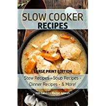 Slow Cooker Recipes: Stew Recipes – Soup Recipes – Dinner Recipes - & More! (Slow Cooker - Large Print Book 1) (English Edition)