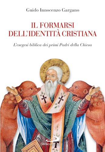 Il formarsi dell'identit cristiana. L'esegesi biblica dei primi Padri della Chiesa