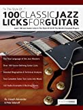 100 Classic Jazz Licks for Guitar: Learn 100 Jazz Guitar Licks In The Style Of 20 of The World's Greatest Players (Guitar Licks in the Style of...) (English Edition)