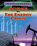 Science Fights Back: Science vs the Energy Crisis