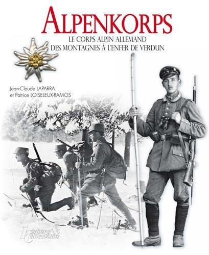 Alpenkorps : Le corps alpin allemand : des montagnes à l'enfer de Verdun par Jean-Claude Lapara, Patrice Loiseleux-Ramos