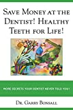 Image de Save Money at the Dentist! Healthy Teeth for Life!: More Secrets Your Dentist Never Told You (English Edition)