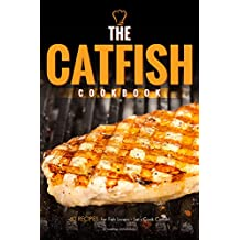 The Catfish Cookbook: 40 Recipes for Fish Lovers – Let's Cook Catfish! (English Edition)