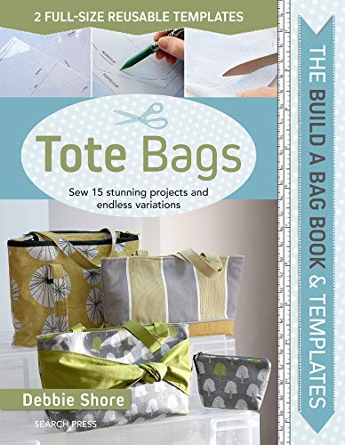 Build a Bag: Tote Bags: Sew 15 Stunning Projects and Endless Variations (Bag Tote Craft)