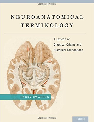 Neuroanatomical Terminology: A Lexicon of Classical Origins and Historical Foundations by Larry Swanson (2014-08-12)