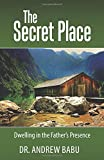 The Secret Place: Dwelling in the Father's Presence