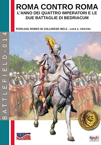 Roma contro Roma. L'anno dei quattro imperatori e le due battaglie di Bedriacum: Volume 14