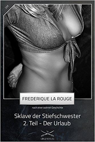 Sklave der Stiefschwester 2. Teil: Eine Story von Frederique La Rouge