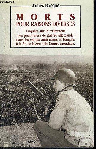 Morts pour raisons diverses. Enquête sur le traitement des prisonniers de guerre allemands dans les camps américains et français à la fin de la Seconde Guerre mondiale.