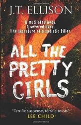 All the Pretty Girls (Taylor Jackson 1) by J.T. Ellison (2010-09-01)