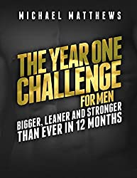The Year One Challenge for Men: Bigger, Leaner, and Stronger Than Ever in 12 Months by Michael Matthews (2016-07-19)