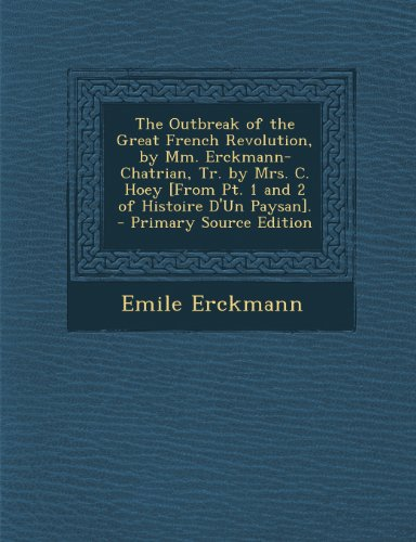 The Outbreak of the Great French Revolution, by MM. Erckmann-Chatrian, Tr. by Mrs. C. Hoey [From PT. 1 and 2 of Histoire D'Un Paysan]. - Primary Sourc